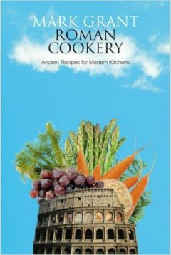 Mark Grant, Roman Cookery: Ancient Recipes for Modern Kitchens amazon.co.uk / amazon.com